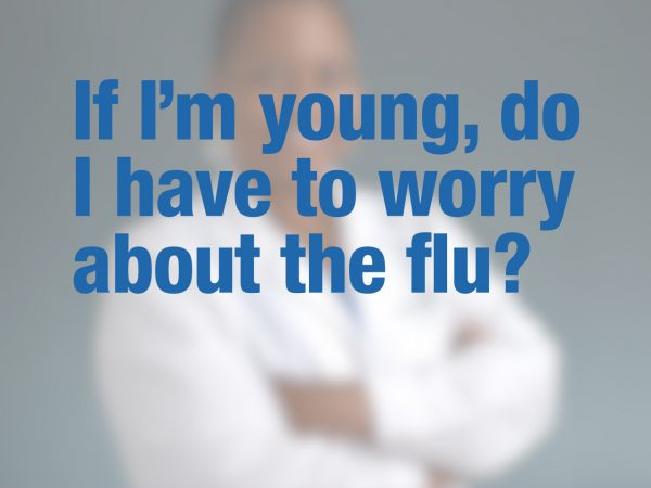 If I'm young, do I have to worry about the flu?
