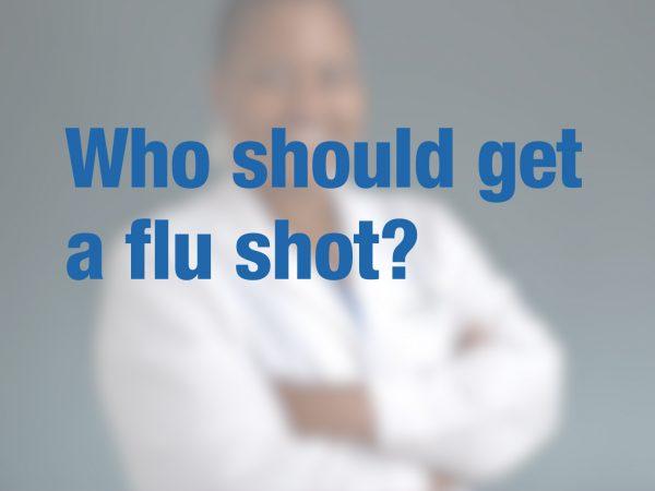 Who should get a flu shot?