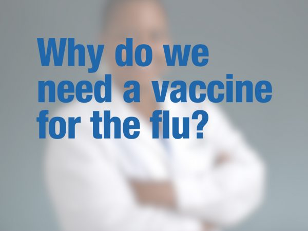 Why do we need a vaccine for the flu?