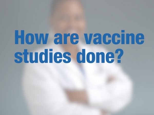 How are vaccine studies done? 1