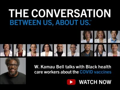 THE CONVERSATION: Between Us, About Us, A New Campaign By Black Health Care Workers for Black People about the COVID-19 Vaccines (Press Release)